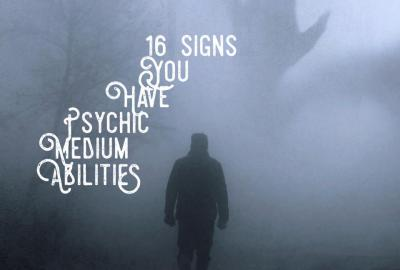 16 signs you have Psychic Medium Abilities